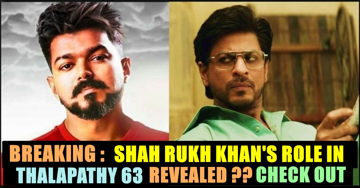 MEGA UPDATE : Thalapathy 63 To Have Shah Rukh Khan In This