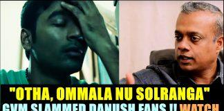 GVM Slammed Danush Fans